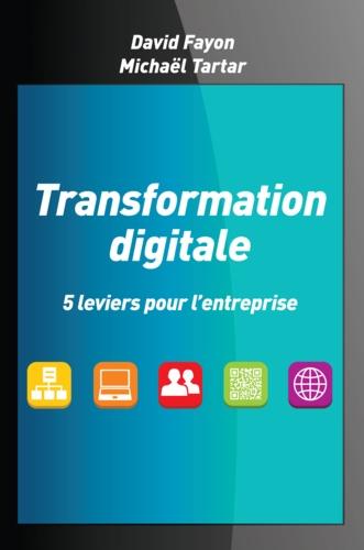 Transformation digitale. 5 leviers pour l'entreprise