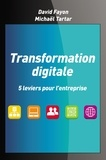 David Fayon et Michaël Tartar - Transformation digitale - 5 leviers pour l'entreprise.