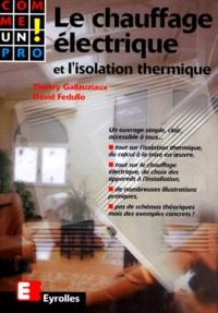 David Fedullo et Thierry Gallauziaux - Le chauffage électrique - Et l'isolation thermique.