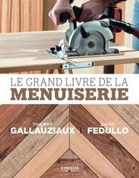 David Fedullo et Thierry Gallauziaux - Le Grand livre de la menuiserie.