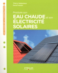 David Fedullo et Thierry Gallauziaux - Produire son eau chaude et son électricité solaires.