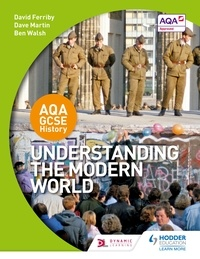 David Ferriby et Dave Martin - AQA GCSE History: Understanding the Modern World.