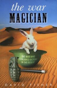 David Fisher - The war Magicien - The man who conjured victory in the desert.