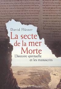 La secte de la mer Morte. L'histoire spirituelle et les manuscrits - David Flüsser |