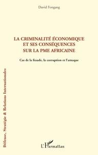 David Fongang - La criminalité économique et ses conséquences sur la PME africaine - Cas de la fraude, la corruption et l'arnaque.