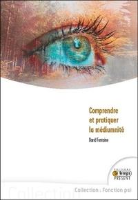 David Fontaine - Comprendre et pratiquer la médiumnité.