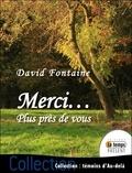 David Fontaine - Merci... Plus près de vous.