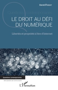 David Forest - Le droit au défi du numérique - Libertés et propriété à l'ère d'Internet.