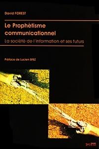 David Forest - Le Prophétisme communicationnel - La société de l'information et ses futurs.