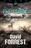David Forrest - Anésidora - Esoterre - Saison 1 - Épisode 2 - Esoterre, T1.