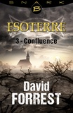 David Forrest - Confluence - Esoterre - Saison 1 - Épisode 3 - Esoterre, T1.