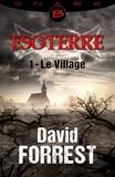David Forrest - Snark  : Le Village - Esoterre - Saison 1 - Épisode 1 - Esoterre, T1.