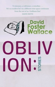 David Foster Wallace - Oblivion : Stories.
