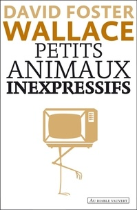 David Foster Wallace et Charles Recoursé - Petits animaux inexpressifs.