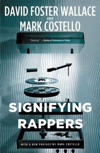 David Foster Wallace et Mark Costello - Signifying Rappers.