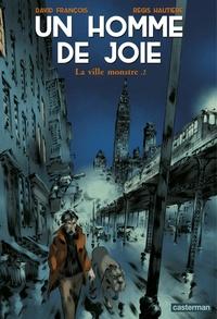 David François et Régis Hautière - Un homme de joie Tome 2 : La ville monstre.