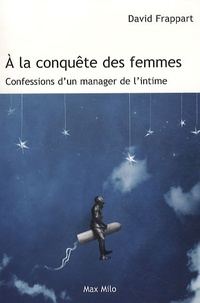 David Frappart - A la conquête des femmes - Confessions d'un manager de l'intime.