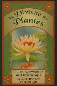 David Frawley et Vasant Lad - La Divinité des plantes - Guide Ayurvédique de phytothérapie.