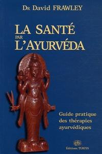 David Frawley - La santé par l'Ayurvéda - Guide pratique des thérapies ayurvédiques.