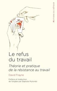 David Frayne - Le refus du travail - Théorie et pratique de la résistance au travail.