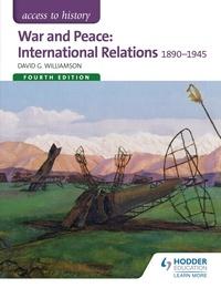 David G. Williamson - War and Peace: International Relations 1890-1945.