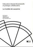 David Gachoud et Serge Gallant - Education interprofessionnelle et pratique collaborative - Le modèle de Lausanne.