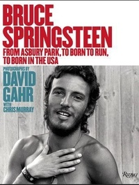 David Gahr et Chris Murray - Bruce Springsteen 1973-1986 - From Born To Run to Born In The USA.