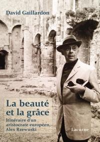 David Gaillardon - La beauté et la grâce - Itinéraire d'un aristocrate européen, Alex Rzewuski.