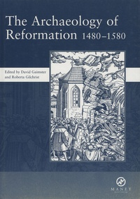 David Gaimster - The Archaeology of Reformation 1480-1580.