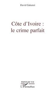 David Gakunzi - Côte d'Ivoire : le crime parfait.