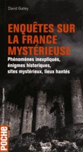 David Galley - Enquêtes sur la France mystérieuse - Phénomènes inexpliqués, énigmes historiques, sites mystérieux, lieux hantés.