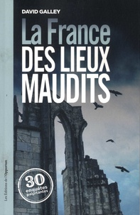 David Galley - La France des lieux maudits.