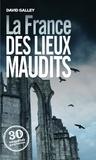 David Galley - La France des lieux maudits.