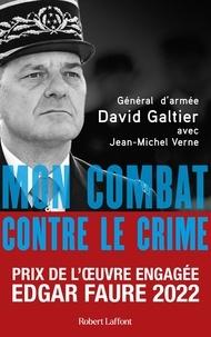 David Galtier et Jean-Michel Verne - Mon combat contre le crime - De l'affaire Grégory au crash de la Germanwings.