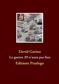 David Garino - La guerre 39 n'aura pas lieu.