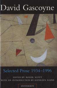 David Gascoyne - Selected Prose, 1934-1996.
