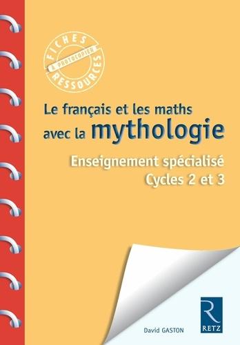 David Gaston - Le français et les maths avec la mythologie - Enseignement spécialisé Cycles 2 et 3.