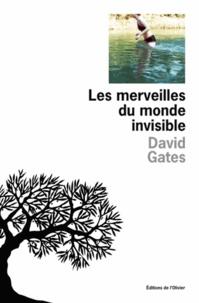 David Gates - Les merveilles du monde invisible.