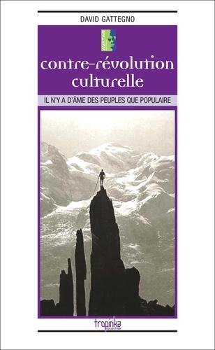 David Gattegno - Contre-révolution culturelle - Il n'y a d'âme des peuples que populaire.