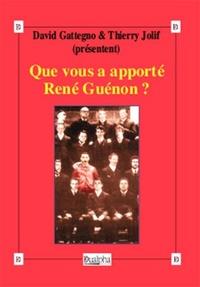 David Gattegno et Thierry Jolif - Que vous a apporté René Guénon ?.