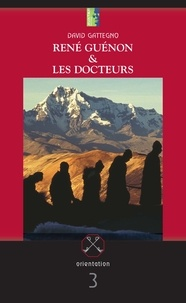 David Gattegno - René Guénon et les docteurs.