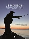 David Gauduchon - Le poisson voyageur - Itinéraires d'un pêcheur à la mouche.
