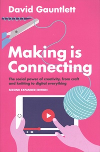 David Gauntlett - Making is Connecting - The social power of creativity, from craft and knitting to digital everything.