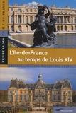 David Gaussen - L'Ile-de-France au temps de Louis XIV (1661-1715).