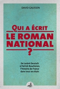 David Gaussen - Qui a écrit le roman national ? - De Lorànt Deutsch à Patrick Boucheron, l'histoire de France dans tous ses états.