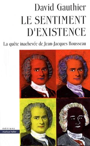 David Gauthier - Le sentiment d'existence - La quête inachevée de Jean-Jacques Rousseau.