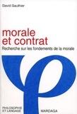 David Gauthier - Morale et contrat. - Recherche sur les fondements de la morale.