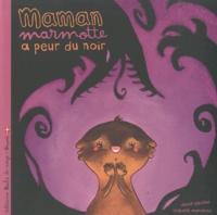 David Gautier et Isabelle Mandrou - Maman marmotte a peur du noir.
