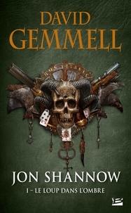 David Gemmell - Jon Shannow Tome 1 : Le Loup dans l'Ombre.