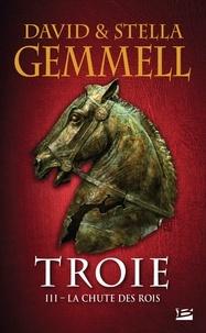 David Gemmell et Stella Gemmell - Troie Tome 3 : La chute des rois.